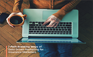 7 Path Breaking Ways of Data Driven Marketing for Insurance Marketers