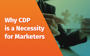 Why CDP is a Necessity for Marketers